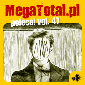 Załoga MegaTotal.pl poleca vol.47