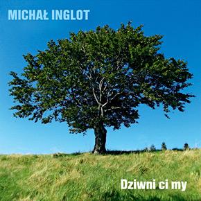 Michał Inglot - Dziwni ci my
