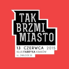 Tak Brzmi Miasto 2015. Posłuchaj Krakowa!